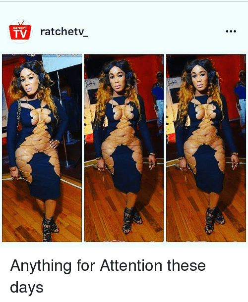 Memes, Ratchet, and 🤖: RATCHET  TV  ratchet v Anything for Attention these days
