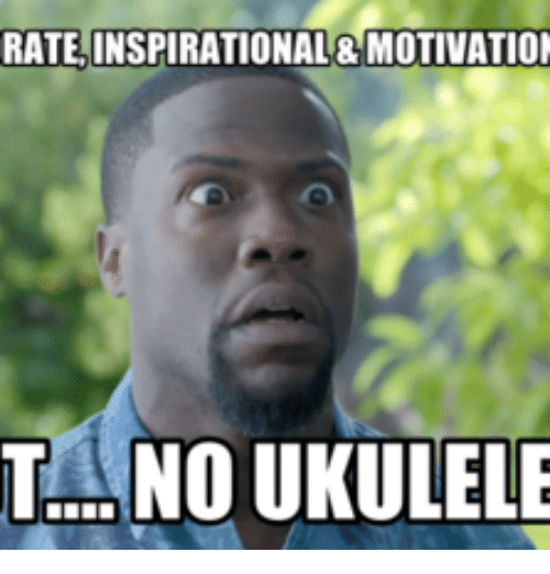 rate motivatioi inspirational no ukulele 17957306 rate motivatioi inspirational no ukulele no motivation meme on,Ukulele Meme