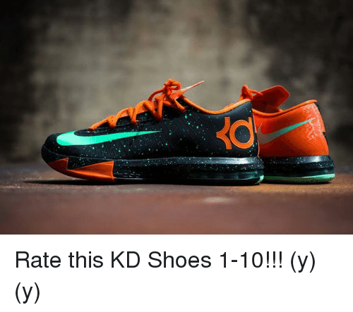 Memes, Shoes, and Kd Shoes: Rate this KD Shoes 1-10!!! (y) (y)