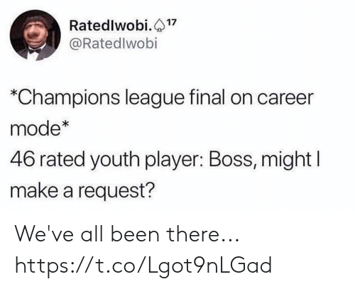 Champions League: Ratedlwobi.17  @Ratedlwobi  *Champions league final on career  mode*  46 rated youth player: Boss, might  make a request? We've all been there... https://t.co/Lgot9nLGad
