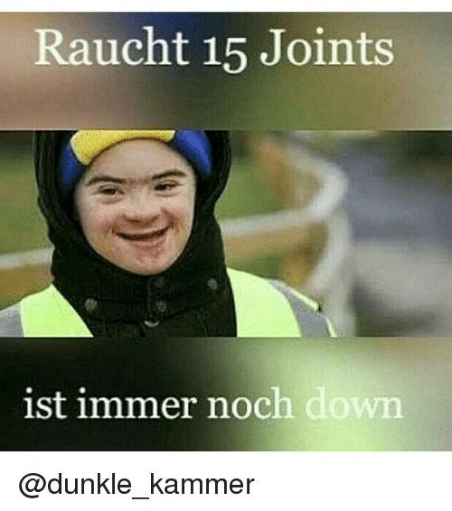 memes and joint raucht 15 joints ist immer noch down