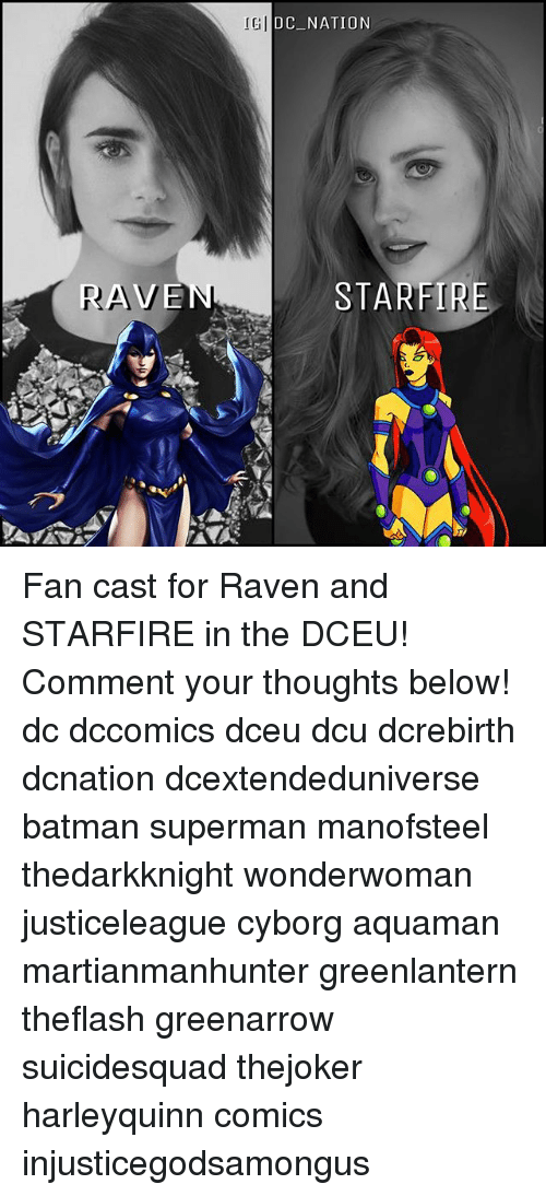 ravenous: RAVE  IGI  DC NATION  STARFIRE Fan cast for Raven and STARFIRE in the DCEU! Comment your thoughts below! dc dccomics dceu dcu dcrebirth dcnation dcextendeduniverse batman superman manofsteel thedarkknight wonderwoman justiceleague cyborg aquaman martianmanhunter greenlantern theflash greenarrow suicidesquad thejoker harleyquinn comics injusticegodsamongus