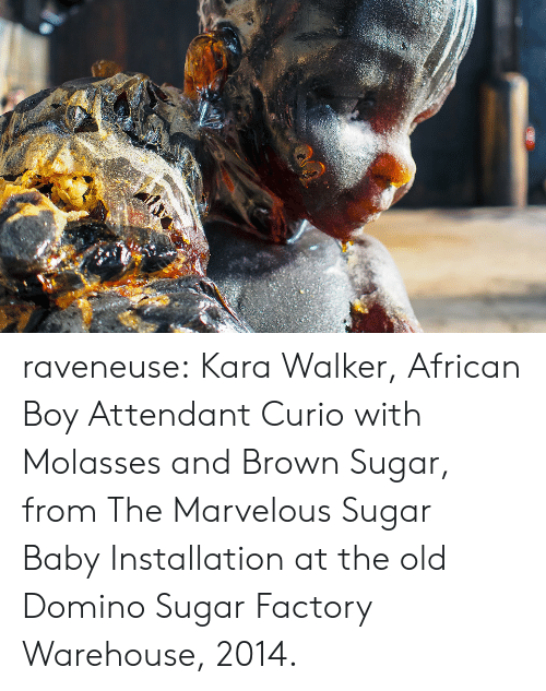 domino: raveneuse: Kara Walker, African Boy Attendant Curio with Molasses and Brown Sugar, from The Marvelous Sugar Baby Installation at the old Domino Sugar Factory Warehouse, 2014.