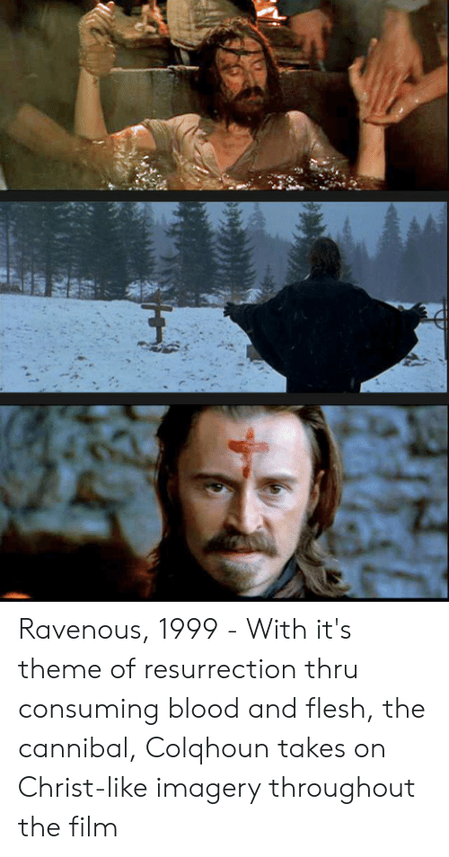 ravenous: Ravenous, 1999 - With it's theme of resurrection thru consuming blood and flesh, the cannibal, Colqhoun takes on Christ-like imagery throughout the film