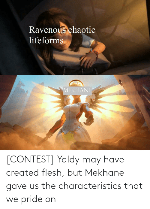 ravenous: Ravenous chaotic  lifeforms  MEKHANE [CONTEST] Yaldy may have created flesh, but Mekhane gave us the characteristics that we pride on
