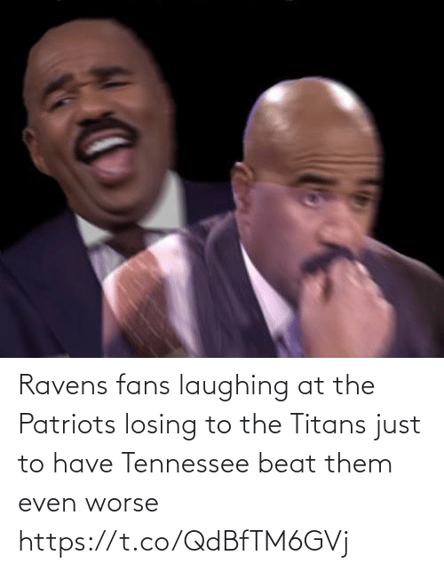 Tennessee: Ravens fans laughing at the Patriots losing to the Titans just to have Tennessee beat them even worse https://t.co/QdBfTM6GVj