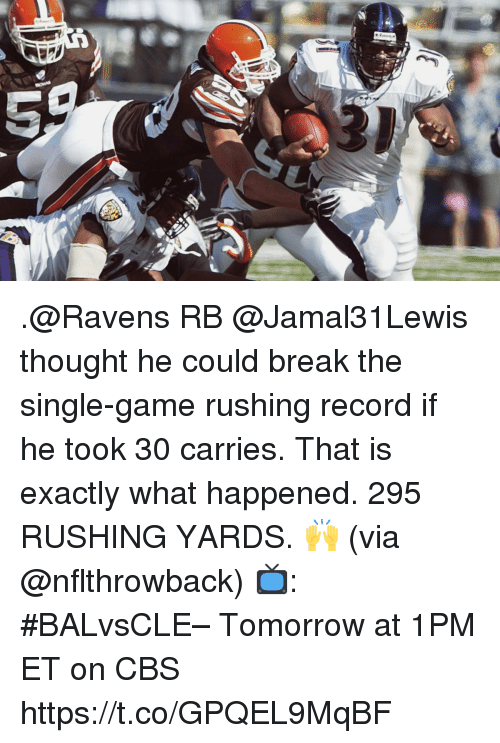 Memes, Cbs, and Break: .@Ravens RB @Jamal31Lewis thought he could break the single-game rushing record if he took 30 carries.  That is exactly what happened. 295 RUSHING YARDS. 🙌 (via @nflthrowback)  📺: #BALvsCLE– Tomorrow at 1PM ET on CBS https://t.co/GPQEL9MqBF
