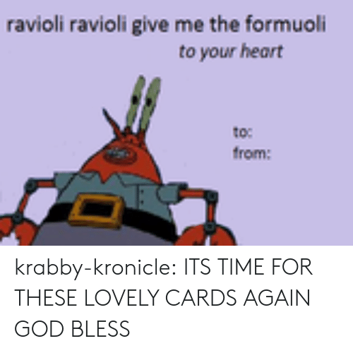 Ravioli Give Me The Formuoli: ravioli ravioli give me the formuoli  to your heart  to  from: krabby-kronicle:  ITS TIME FOR THESE LOVELY CARDS AGAIN GOD BLESS