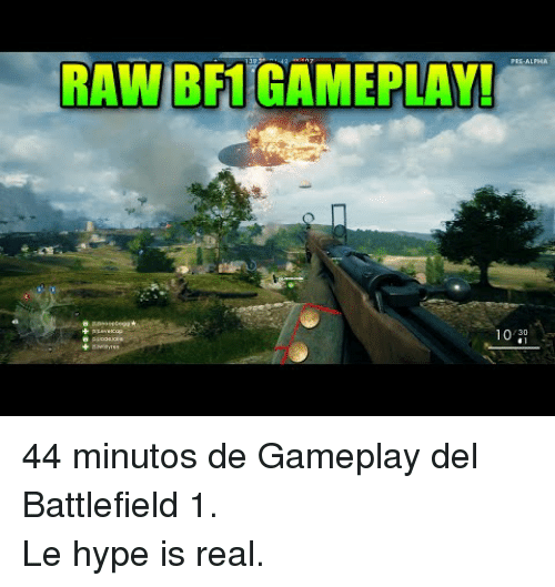 Battlefield: RAW BF1GAMEPLAY  10 30 <p>44 minutos de Gameplay del Battlefield 1.</p><p>Le hype is real.</p>