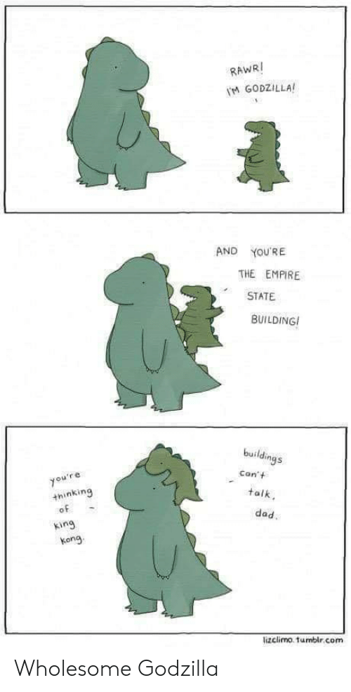Empire: RAWRI  M GODZILLA  AND  YOU'RE  THE EMPIRE  STATE  BUILDING  buildings  Con't  you're  +hinking  of  talk  dad.  king  kong  lizclimo. tumblr.com Wholesome Godzilla