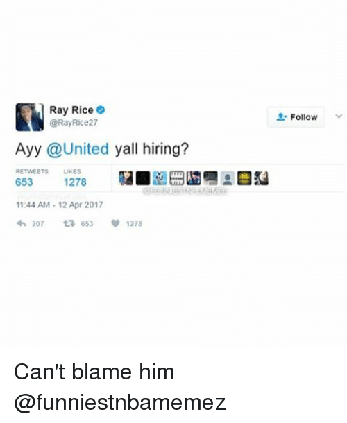 ray rice: Ray Rice  @Ray Rice27  Ayy @United  yall hiring?  RETWEETS  LIKES  653  1278  11:44 AM 12 Apr 2017  207  t 653 v 1278  Follow Can't blame him @funniestnbamemez