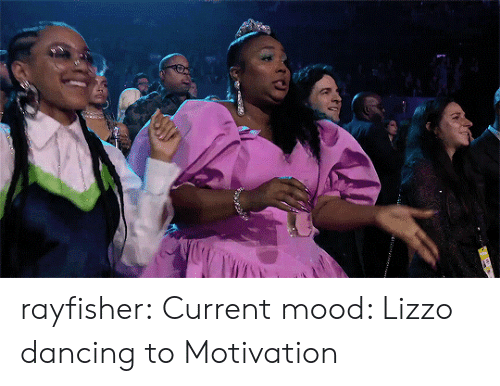 Current Mood: rayfisher: Current mood: Lizzo dancing to Motivation