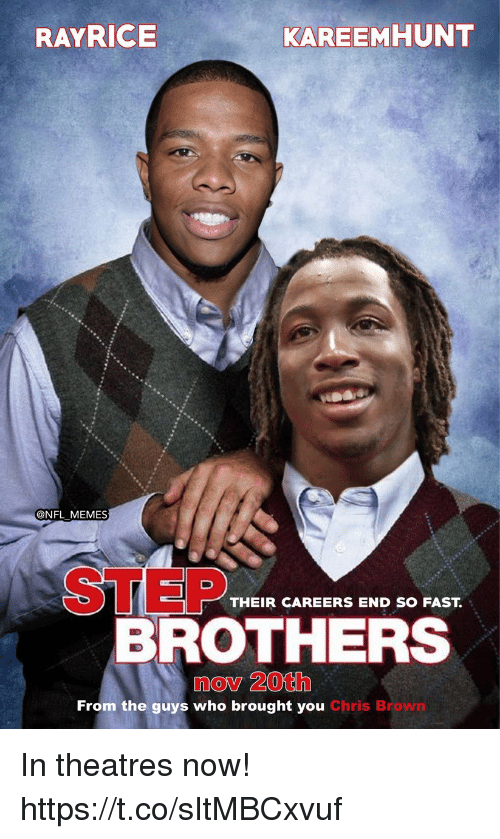 Chris Brown: RAYRICE  KAREEMHUNT  @NFL MEMES  STEP  THEIR CAREERS END SO FAST  BROTHERS  nov 20th  From the guys who brought you Chris Brown In theatres now! https://t.co/sItMBCxvuf