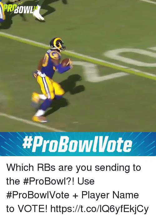 rbs: RBOWL  19  Which RBs are you sending to the #ProBowl?!  Use #ProBowlVote + Player Name to VOTE! https://t.co/lQ6yfEkjCy