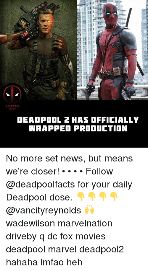 Memes, Movies, and News: RCT  DEADPOOL 2 HAS OFFICIALLY  WRAPPED PRODUCTION No more set news, but means we're closer! • • • • Follow @deadpoolfacts for your daily Deadpool dose. 👇👇👇👇 @vancityreynolds 🙌 wadewilson marvelnation driveby q dc fox movies deadpool marvel deadpool2 hahaha lmfao heh