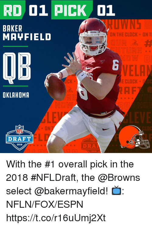 Clock, Espn, and Memes: RD 01 PICK 01  BAKER  MAYFIELD  KLASOMA  ON THE CLOCK ON T  OB  VELA  E CLOCK  OKLAHOMR  LEV  * ON T  CLOC  NFL  DRAFT  2018  DRA  2018 With the #1 overall pick in the 2018 #NFLDraft, the @Browns select @bakermayfield!   📺: NFLN/FOX/ESPN https://t.co/r16uUmj2Xt