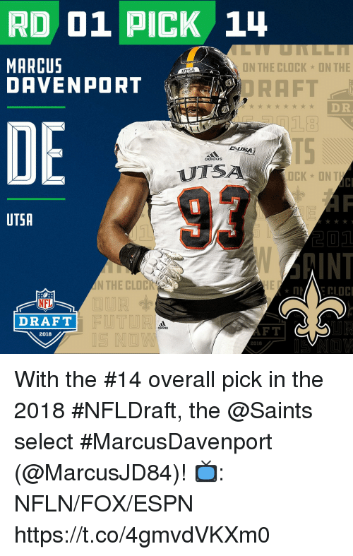 Clock, Espn, and Memes: RD 01 PICK 1  MARCUS  DAVENPORT  ON THE CLOCK  ON THE  ORAFT  18  D R  DE  ddoll  EUSA  adidos  UTS  OCK ONT  93  UTSA  INT  N THE CLOC  NFL  DRAFT  idas  AFT  2018  2018 With the #14 overall pick in the 2018 #NFLDraft, the @Saints select #MarcusDavenport (@MarcusJD84)!  📺: NFLN/FOX/ESPN https://t.co/4gmvdVKXm0