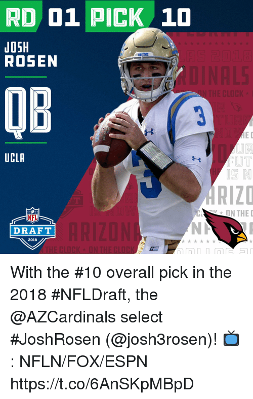 Espn, Memes, and Nfl: RD 01 PICK 10  JOSH  ROSEN  OB  ED  UCLA  IS N  RIZD  ON THE  ONTHE  NFL  DRAFT  2018 With the #10 overall pick in the 2018 #NFLDraft, the @AZCardinals select #JoshRosen (@josh3rosen)!   📺: NFLN/FOX/ESPN https://t.co/6AnSKpMBpD