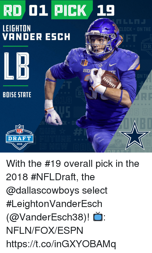 Clock, Espn, and Memes: RD 01 PICK 19  1  CLOCK ON THE  LEIGHTON  VANDER ESCH  DR  LB  ON  HE C  BOISE STATE  NFL  CL  DRAFT  NFL  2018 With the #19 overall pick in the 2018 #NFLDraft, the @dallascowboys select #LeightonVanderEsch (@VanderEsch38)!  📺: NFLN/FOX/ESPN https://t.co/inGXYOBAMq