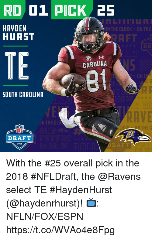 Clock, Espn, and Memes: RD 01 PICK 25  HAYDEN  HURST  ON THE CLOCK DN THE  AFT  t DR  TE  CAROLINA  8t  ON T  SOUTH CAROLINA  AVE  N THE CLD  N THE C  NFL  DRAFT  2018  DRAFT  2018 With the #25 overall pick in the 2018 #NFLDraft, the @Ravens select TE #HaydenHurst (@haydenrhurst)!  📺: NFLN/FOX/ESPN https://t.co/WVAo4e8Fpg