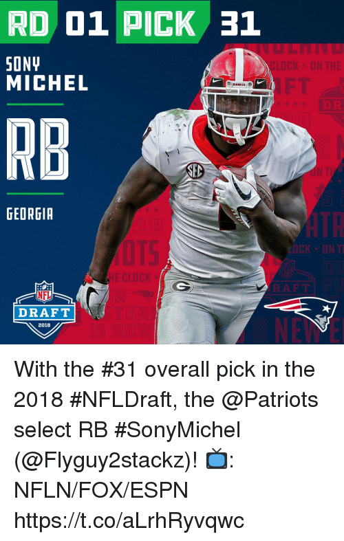 Clock, Espn, and Memes: RD 01 PICK 31  SONU  MICHEL  CLOCK ON THE  FT  DAWGs  DR  RB  GEORGIA  E CLOCK  NFL  DRAFT  2018 With the #31 overall pick in the 2018 #NFLDraft, the @Patriots select RB #SonyMichel (@Flyguy2stackz)!  📺: NFLN/FOX/ESPN https://t.co/aLrhRyvqwc