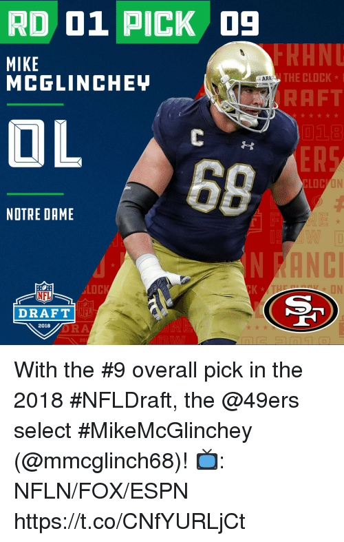 San Francisco 49ers, Clock, and Espn: RD 01 PICK 9  MIKE  MCGLINCHEL  THE CLOCK  RAFT  018  ARA  NOTRE DAME  LOC  NFL  DRAFT  NFL  2018  DRA  20 With the #9 overall pick in the 2018 #NFLDraft, the @49ers select #MikeMcGlinchey (@mmcglinch68)!   📺: NFLN/FOX/ESPN https://t.co/CNfYURLjCt