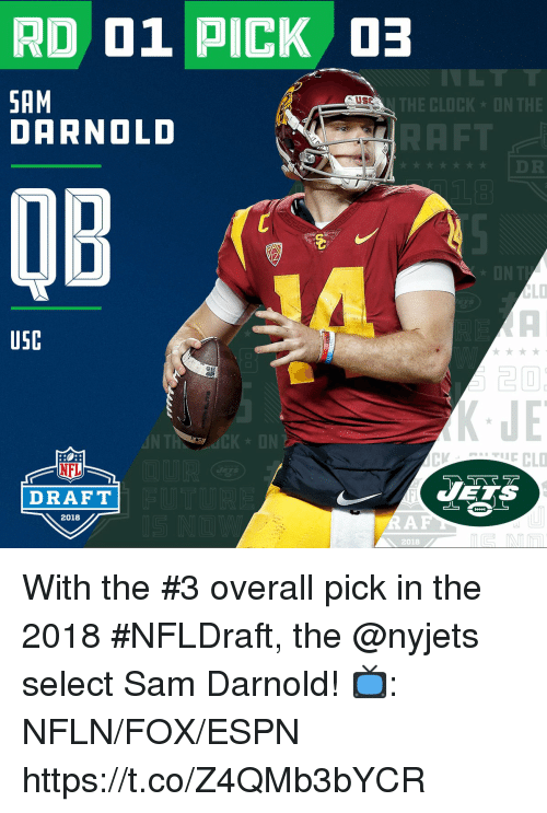 Clock, Espn, and Memes: RD 01 PICK  SAM  DARNOLD  E CLOCK  OB  USC  JE  IN  CKDN  NFL  DRAFT  ES  2018  2018 With the #3 overall pick in the 2018 #NFLDraft, the @nyjets select Sam Darnold!   📺: NFLN/FOX/ESPN https://t.co/Z4QMb3bYCR