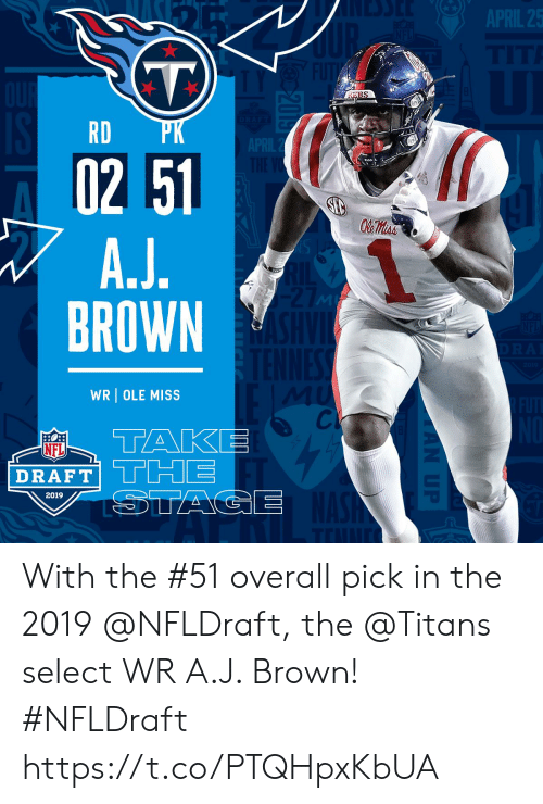 ole: RD  02 51  BROWN  WRI OLE MISS  Cl  DRAFT  2019 With the #51 overall pick in the 2019 @NFLDraft, the @Titans select WR A.J. Brown! #NFLDraft https://t.co/PTQHpxKbUA