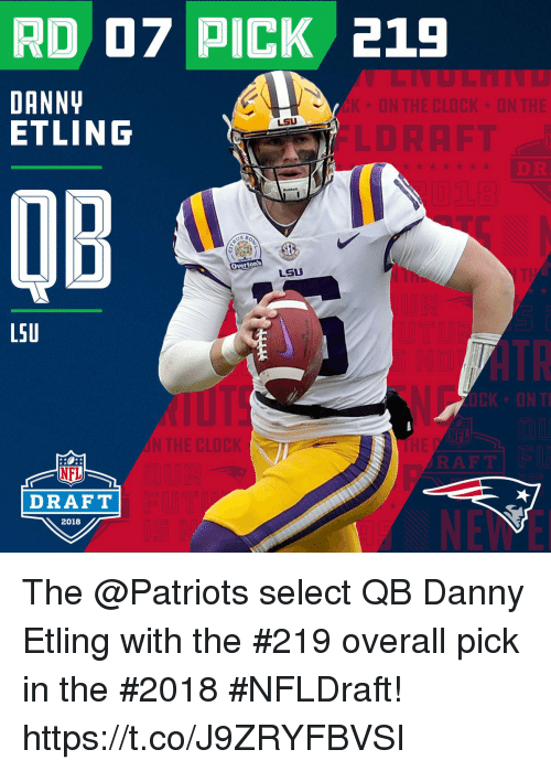 Clock, Memes, and Nfl: RD 07 PICK 219  DANN  ETLING  K ON THE CLOCK ON THE  LSU  LDRAFT  DR  QB  Overton's  LSU  L5U  N THE CLOCK  NFL  DRAFT  2018 The @Patriots select QB Danny Etling with the #219 overall pick in the #2018 #NFLDraft! https://t.co/J9ZRYFBVSI