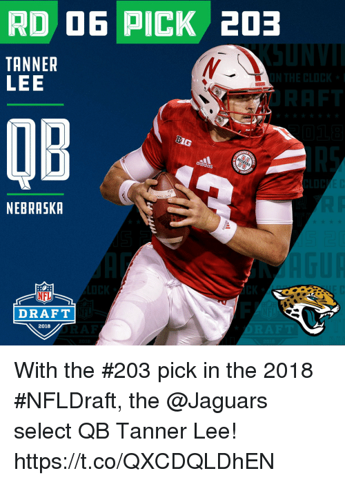 Memes, Nfl, and NFL Draft: RD D6 PICK 203  TANNER  LEE  OB  aS  AVLON  NEBRASKR  NFL  DRAFT  2018 With the #203 pick in the 2018 #NFLDraft, the @Jaguars select QB Tanner Lee! https://t.co/QXCDQLDhEN