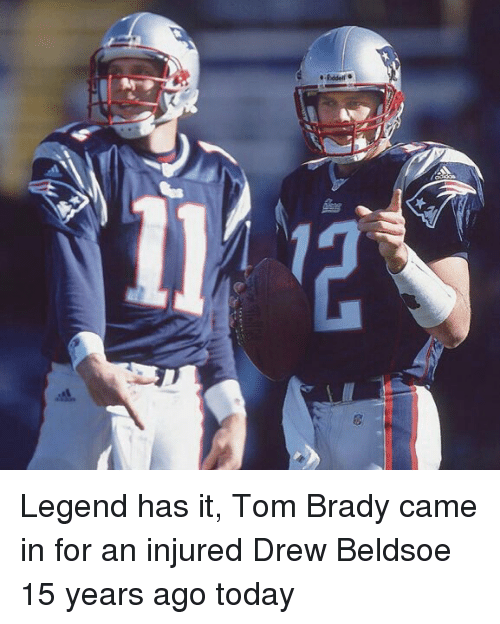 Memes, Tom Brady, and Toms: Rddell Legend has it, Tom Brady came in for an injured Drew Beldsoe 15 years ago today