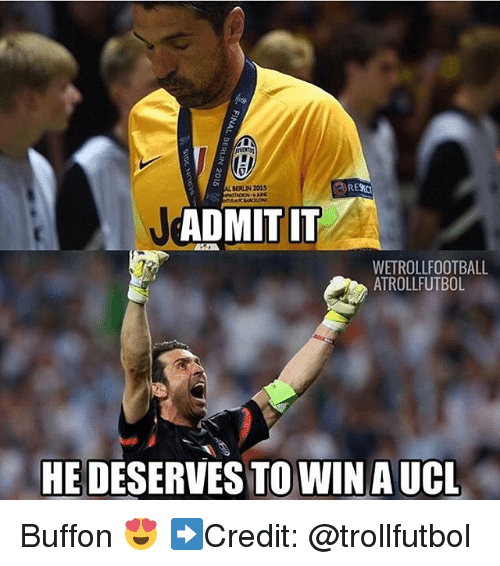 admit it: RE  BERUN 2015  ADMIT IT  WETROLLFOOTBALL  ATROLLFUTBOL  HE DESERVES TO WIN AUCL Buffon 😍 ➡️Credit: @trollfutbol