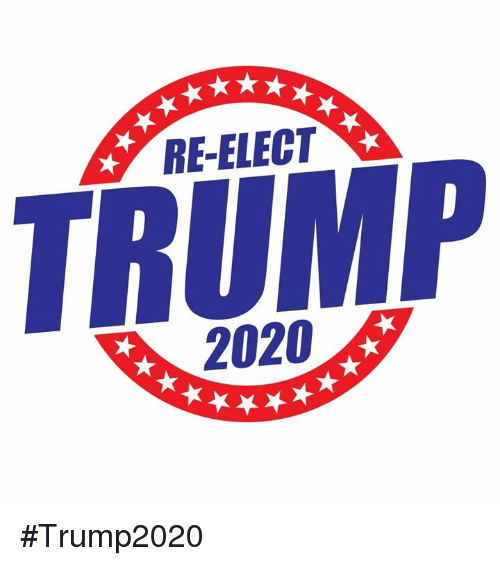 Trump and Elect: RE-ELECT  TRUMP  2020 #Trump2020