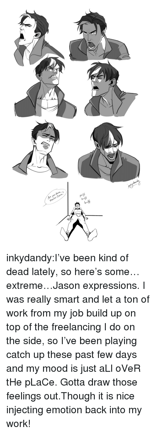 Injecting: re you done,  Master Jason  HufA  huff  huff  dan  ih inkydandy:I've been kind of dead lately, so here's some…extreme…Jason expressions. I was really smart and let a ton of work from my job build up on top of the freelancing I do on the side, so I've been playing catch up these past few days and my mood is just aLl oVeR tHe pLaCe. Gotta draw those feelings out.Though it is nice injecting emotion back into my work!