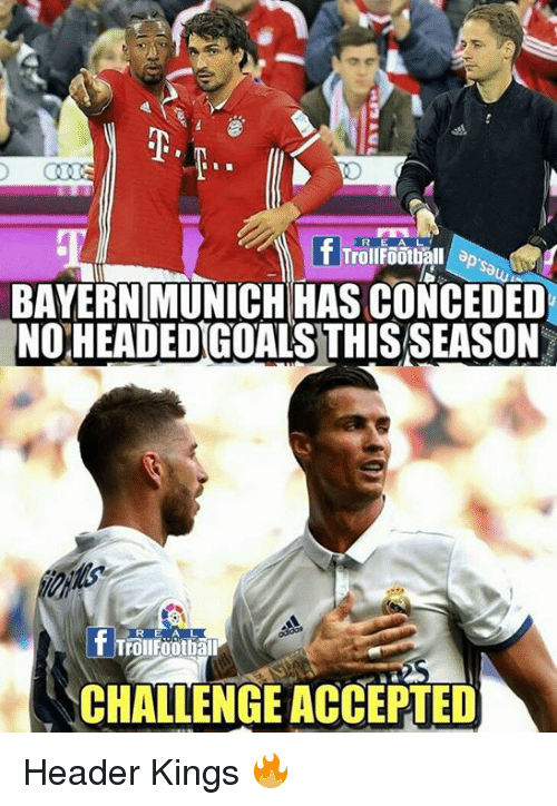 headers: REA L  BAYERN MUNICH HAS CONCEDED  NOHEADED GOALS THIS SEASON  R E A L  Trollfootball  CHALLENGE ACCEPTED Header Kings 🔥