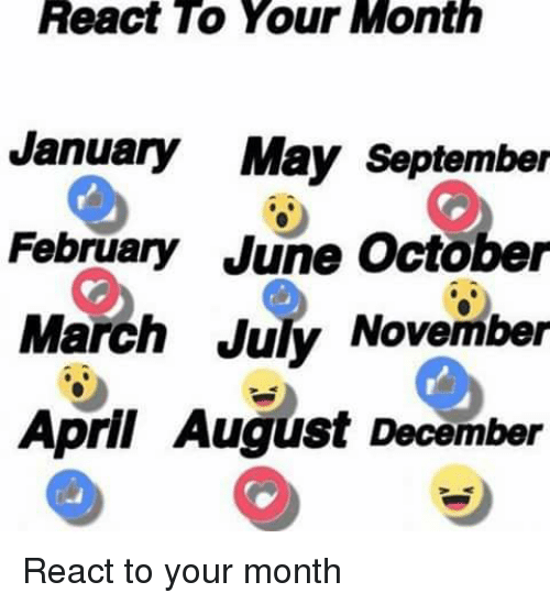 April, September, and May: React To Your Month  January May September  February June October  March July November  April August December React to your month