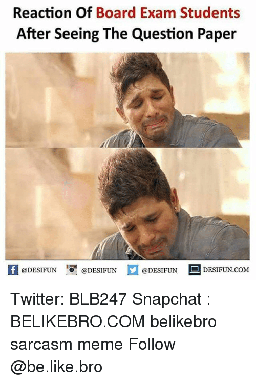 Be Like, Meme, and Memes: Reaction Of Board Exam Students  After Seeing The Question Paper  困@DESIFUN 증 @DESIFUN  @DESIFUN DESIFUN.COM Twitter: BLB247 Snapchat : BELIKEBRO.COM belikebro sarcasm meme Follow @be.like.bro