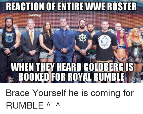 royal rumble: REACTION OF ENTIRE WWE ROSTER  WHEN THEY HEARD GOLDBERG IS  BOOKED FOR ROYAL RUMBLE Brace Yourself he is coming for RUMBLE ^_^