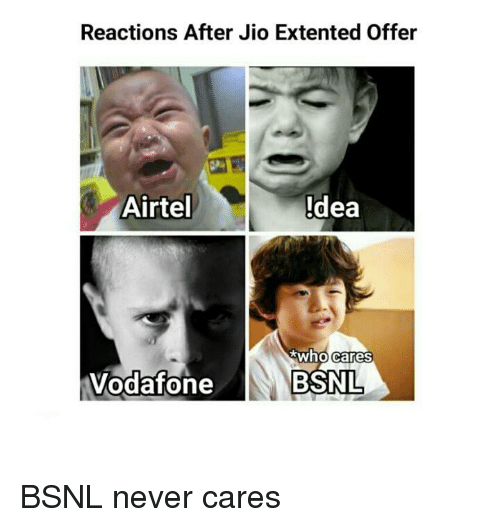 Memes, Never, and 🤖: Reactions After Jio Extented Offer  Airtel  Idea  who cares  Vodafone  BSNL BSNL never cares