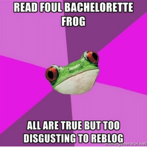 Bachelorette: READ FOUL BACHELORETTE  FROG  ALL ARE TRUE BUT TOO  DISGUSTING TO REBLOG  nerator.net