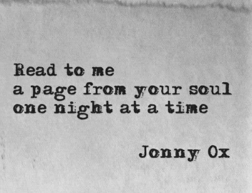 Jonny: Read to me  a page from your soul  one night at a time  Jonny Ox