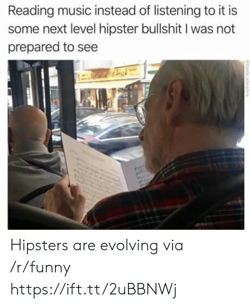 hipsters: Reading music instead of listening to it is  some next level hipster bullshit I was not  prepared to see Hipsters are evolving  via /r/funny https://ift.tt/2uBBNWj