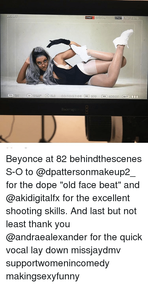 "Dope, Lay's, and Memes: READY  FPS 24  SA,  CFAST  1 01 14  CFAST2 NO CARD Beyonce at 82 behindthescenes S-O to @dpattersonmakeup2_ for the dope ""old face beat"" and @akidigitalfx for the excellent shooting skills. And last but not least thank you @andraealexander for the quick vocal lay down missjaydmv supportwomenincomedy makingsexyfunny"