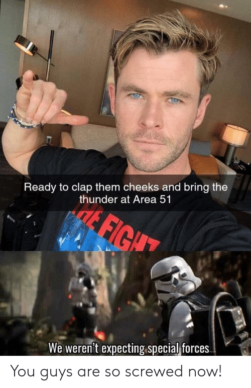 special forces: Ready to clap them cheeks and bring the  thunder at Area 51  FIGA  We weren't expecting special forces. You guys are so screwed now!