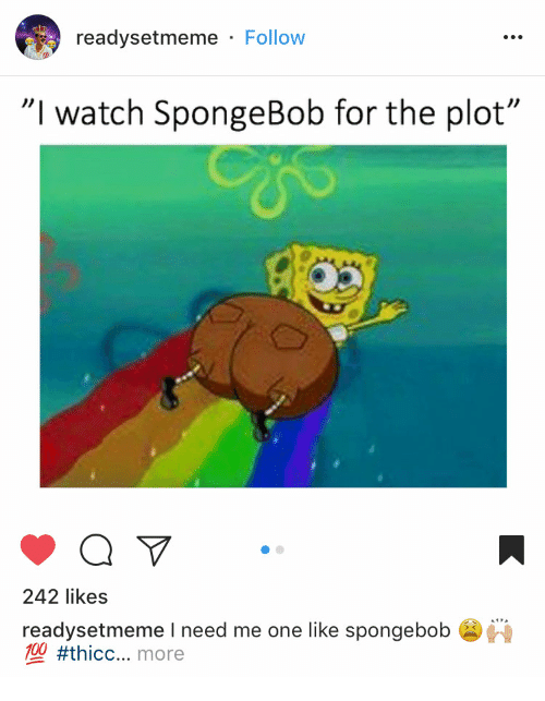 "SpongeBob, Watch, and For: readysetmeme Follow  ""I watch SpongeBob for the plot""  242 likes  readstmemlkespong  ebob  700 #thicc more"