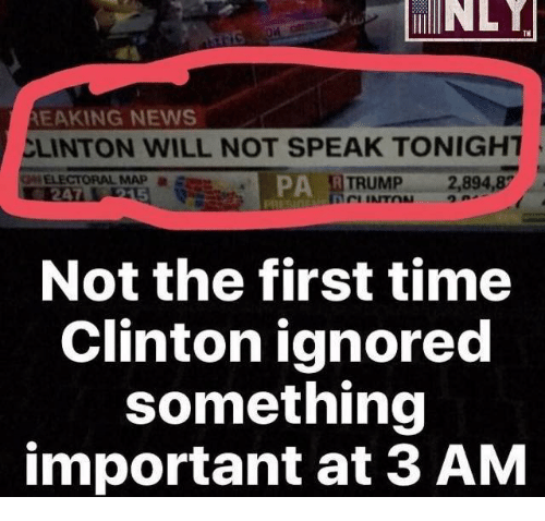 Ignorant, Memes, and News: REAKING NEWS  CLINTON WILL NOT SPEAK TONIGHT  DA TRUMP 2,894,8  ELECTORAL MAP  Not the first time  Clinton ignored  something  important at 3 AM