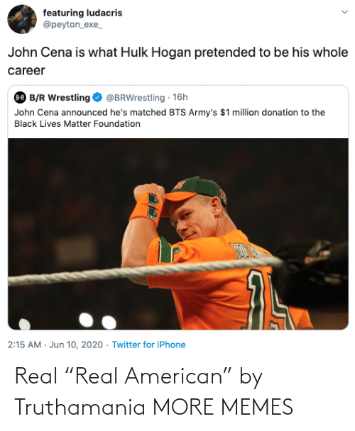 "real: Real ""Real American"" by Truthamania MORE MEMES"