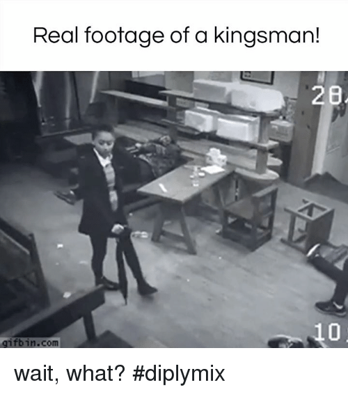 kingsman: Real footage of a kingsman!  28  gifbin.com wait, what? #diplymix