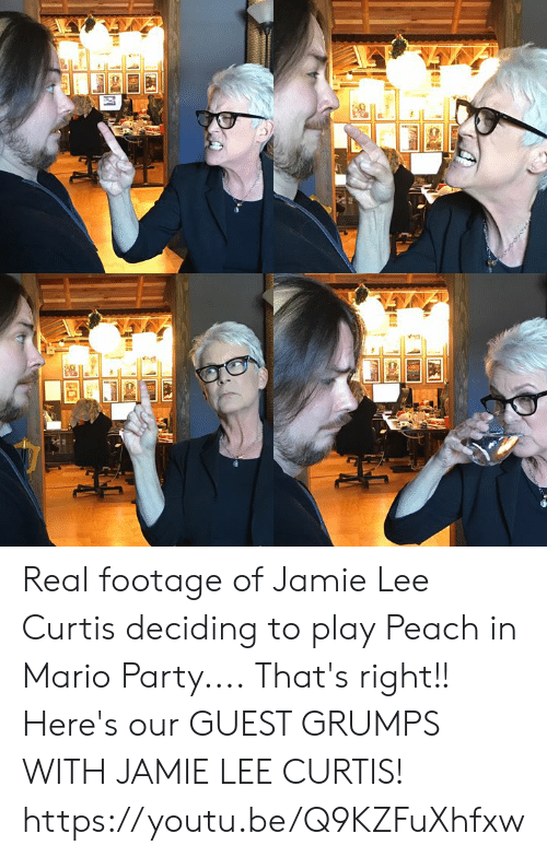 Guest: Real footage of Jamie Lee Curtis deciding to play Peach in Mario Party.... That's right!! Here's our GUEST GRUMPS WITH JAMIE LEE CURTIS! https://youtu.be/Q9KZFuXhfxw