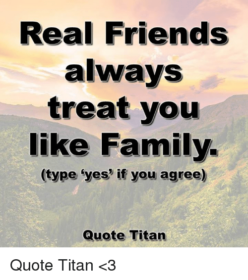 Real Friends Are Treated Like Family 25+ Best Memes About T...